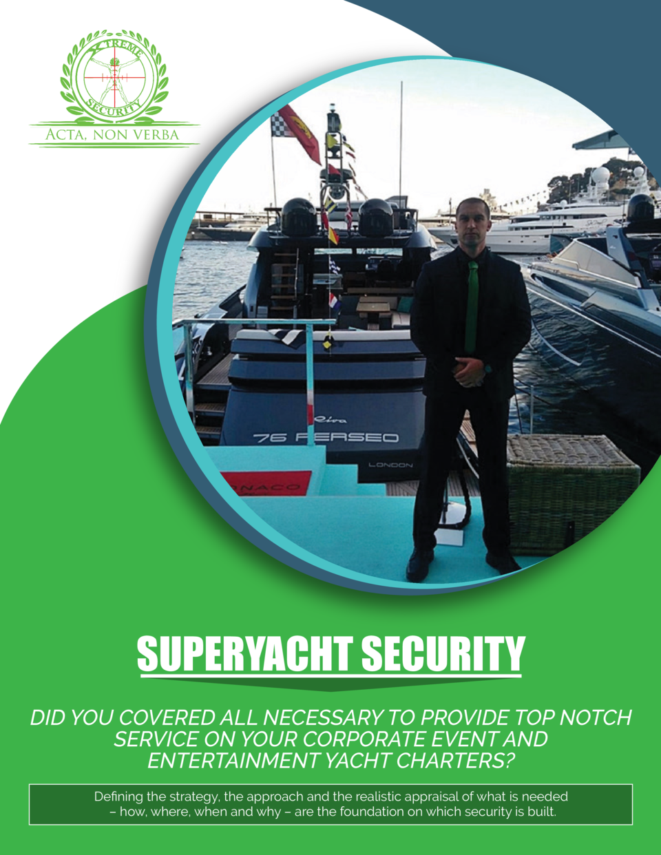 SUPERYACHT SECURITY DID YOU COVERED ALL NECESSARY TO PROVIDE TOP NOTCH SERVICE ON YOUR CORPORATE EVENT AND ENTERTAINMENT Y...